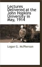 Lectures Delivered at the John Hopkins University in May, 1914