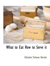 What to Eat How to Serve it