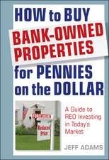 How to Buy Bank–Owned Properties for Pennies on the Dollar: A Guide To REO Investing In Today′s Market