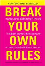 Break Your Own Rules: How to Change the Patterns of Thinking that Block Women′s Paths to Power