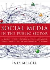 Social Media in the Public Sector: A Guide to Participation, Collaboration, and Transparency in the Networked World