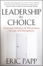 Leadership by Choice: Increasing Influence and Effectiveness through Self–Management