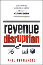 Revenue Disruption: Game–Changing Sales and Marketing Strategies to Accelerate Growth
