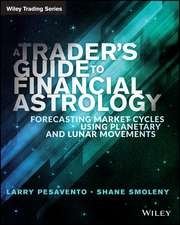 A Traders Guide to Financial Astrology: Forecasting Market Cycles Using Planetary and Lunar Movements