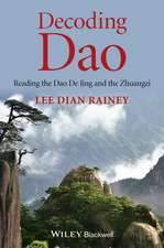 Decoding Dao: Reading the Dao De Jing (Tao Te Ching) and the Zhuangzi (Chuang Tzu)
