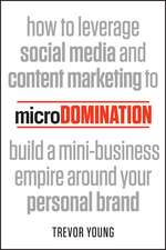 microDomination: How to leverage social media and content marketing to build a mini–business empire around your personal brand