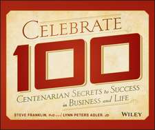Celebrate 100: Centenarian Secrets to Success in Business and Life