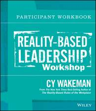Reality-Based Leadership Workshop Participant Workbook:  Classroom Application and Practice