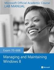 Exam 70–688 Managing and Maintaining Windows 8 Lab Manual