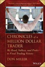 Chronicles of a Million Dollar Trader: My Road, Valleys, and Peaks to Final Trading Victory