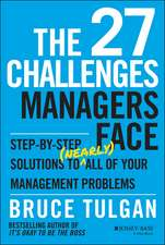 The 27 Challenges Managers Face: Step–by–Step Solutions to (Nearly) All of Your Management Problems