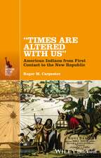 """""""Times Are Altered with Us"""": American Indians from First Contact to the New Republic"""