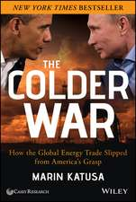 The Colder War: How the Global Energy Trade Slipped from America′s Grasp