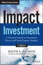 Impact Investment: A Practical Guide to Investment Process and Social Impact Analysis + Website