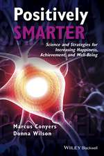 Positively Smarter: Science and Strategies for Increasing Happiness, Achievement, and Well–Being