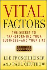 Vital Factors: The Secret to Transforming Your Business – And Your Life