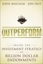 Outperform: Inside the Investment Strategy of Billion Dollar Endowments