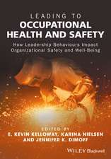 Leading to Occupational Health and Safety: How Leadership Behaviours Impact Organizational Safety and Well–Being