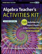 Algebra Teacher′s Activities Kit: 150 Activities that Support Algebra in the Common Core Math Standards, Grades 6–12