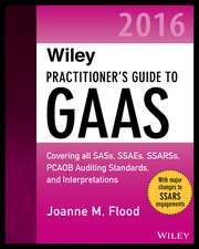 Wiley Practitioner′s Guide to GAAS 2016: Covering all SASs, SSAEs, SSARSs, PCAOB Auditing Standards, and Interpretations