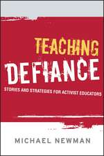 Teaching Defiance: Stories and Strategies for Activist Educators