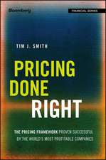 Pricing Done Right: The Pricing Framework Proven Successful by the World′s Most Profitable Companies