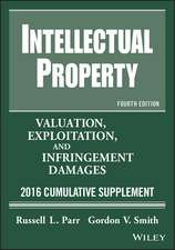 Intellectual Property: Valuation, Exploitation, and Infringement Damages, 2016 Cumulative Supplement