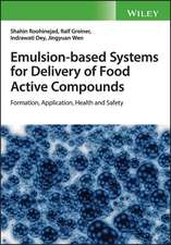 Emulsion–based Systems for Delivery of Food Active Compounds: Formation, Application, Health and Safety