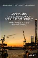 Ageing and Life Extension of Offshore Structures: The Challenge of Managing Structural Integrity