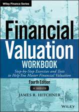 Financial Valuation Workbook: Step–by–Step Exercises and Tests to Help You Master Financial Valuation
