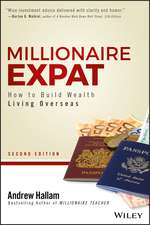 Millionaire Expat, Second Edition: How To Build Wealth Living Overseas