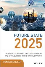 Future State 2025: How Top Technology Executives Disrupt and Drive Success in the Digital Economy