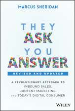 They Ask, You Answer: A Revolutionary Approach to Inbound Sales, Content Marketing, and Today′s Digital Consumer, Revised & Updated