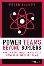 Power Teams Beyond Borders: How to Work Remotely and Build Powerful Virtual Teams