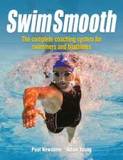 Swim Smooth – The Complete Coaching System for Swimmers and Triathletes: The Complete Coaching System for Swimmers and Triathletes