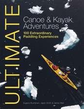 Ultimate Canoe and Kayak Adventures – 100 Extraordinary Paddling Experiences