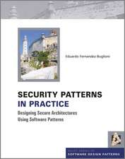 Security Patterns in Practice: Designing Secure Architectures Using Software Patterns