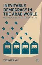 Inevitable Democracy in the Arab World: New Realities in an Ancient Land