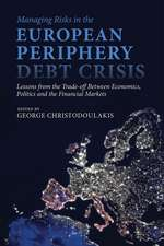Managing Risks in the European Periphery Debt Crisis: Lessons from the Trade-off between Economics, Politics and the Financial Markets