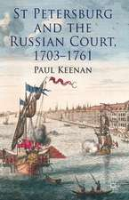 St Petersburg and the Russian Court, 1703-1761