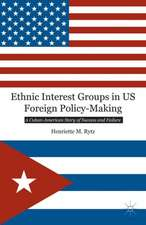 Ethnic Interest Groups in US Foreign Policy-Making: A Cuban-American Story of Success and Failure