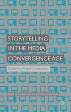 Storytelling in the Media Convergence Age: Exploring Screen Narratives