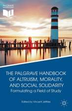 The Palgrave Handbook of Altruism, Morality, and Social Solidarity: Formulating a Field of Study