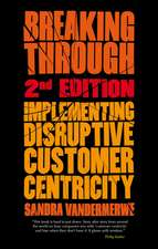 Breaking Through, 2nd Edition: Implementing Disruptive Customer Centricity