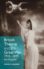 British Theatre and the Great War, 1914 - 1919: New Perspectives