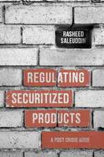 Regulating Securitized Products: A Post Crisis Guide
