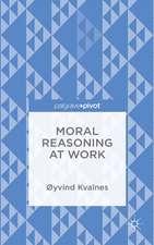 Moral Reasoning at Work: Rethinking Ethics in Organizations