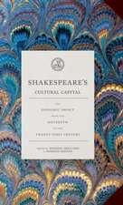 Shakespeare's Cultural Capital: His Economic Impact from the Sixteenth to the Twenty-first Century