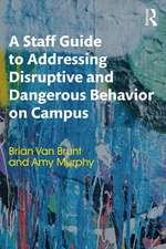 Staff Guide to Addressing Disruptive and Dangerous Behavior on Campus