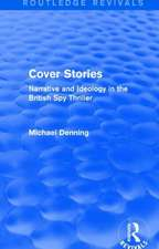 Cover Stories (Routledge Revivals): Narrative and Ideology in the British Spy Thriller